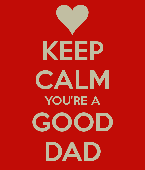 keep-calm-you-re-a-good-dad-4